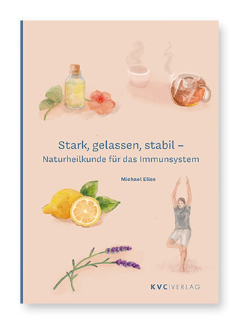 Stark, gelassen, stabil - Naturheilkunde für das Immunsystem